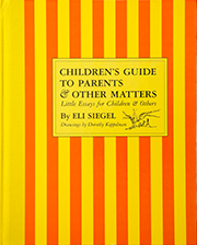 Children's Guide to Parents & Other Matters, by Eli Siegel