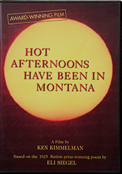 Hot Afternoons Have Been in Montana: a film by Ken Kimmelman, based on the poem by Eli Siegel