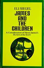 "JAMES AND THE CHILDREN A Consideration of Henry James's ""The Turn of the Screw"", by Eli Siegel"