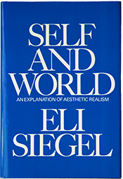 Self and World: An Explanation of Aesthetic Realism by Eli Siegel