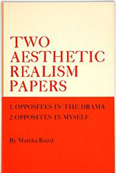 Two Aesthetic Realism Papers: 1. Opposites in the Drama 2. Opposites in Myself by Martha Baird