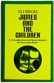 "James and the Children: A Consideration of Henry James's ""The Turn of the Screw"" by Eli Siegel"