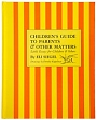 Children's Guide to Parents & Other Matters: Little Essays for Children & Others